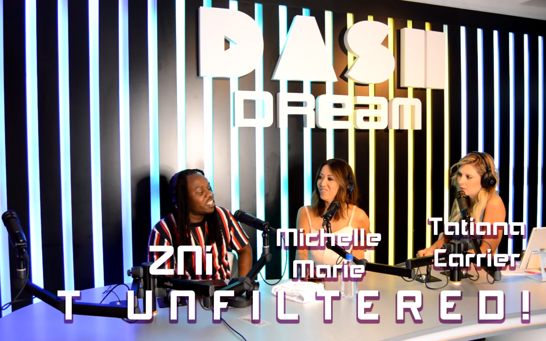 WATCH: ZNi on T Unfiltered! with Tatiana Carrier & Michelle Marie @ DASH Dream Studio Hollywood